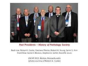 Past Presidents: Back: Robyn A Cooke, Gaetano Thiene, Robert H. Young, Samir S Amr, Front: Santo V Nicosia, Stephen A. Geller, David N. Louis